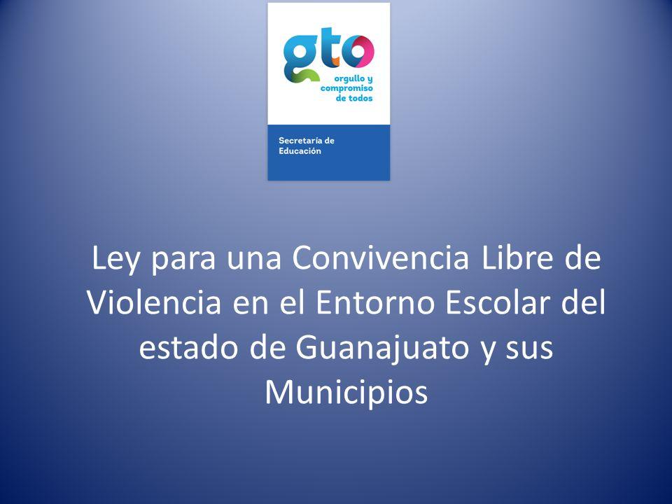 Ley para una Convivencia Libre de Violencia en el Entorno Escolar del estado de Guanajuato y sus Municipios
