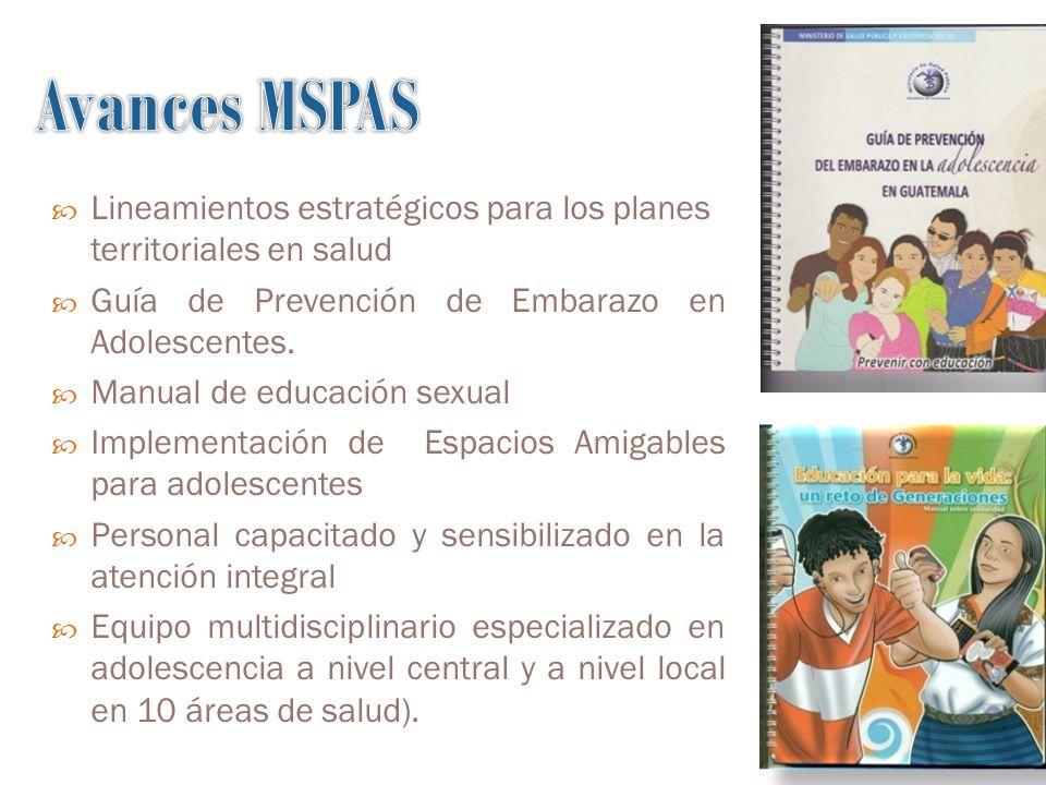 Avances MSPAS Lineamientos estratégicos para los planes territoriales en salud. Guía de Prevención de Embarazo en Adolescentes.