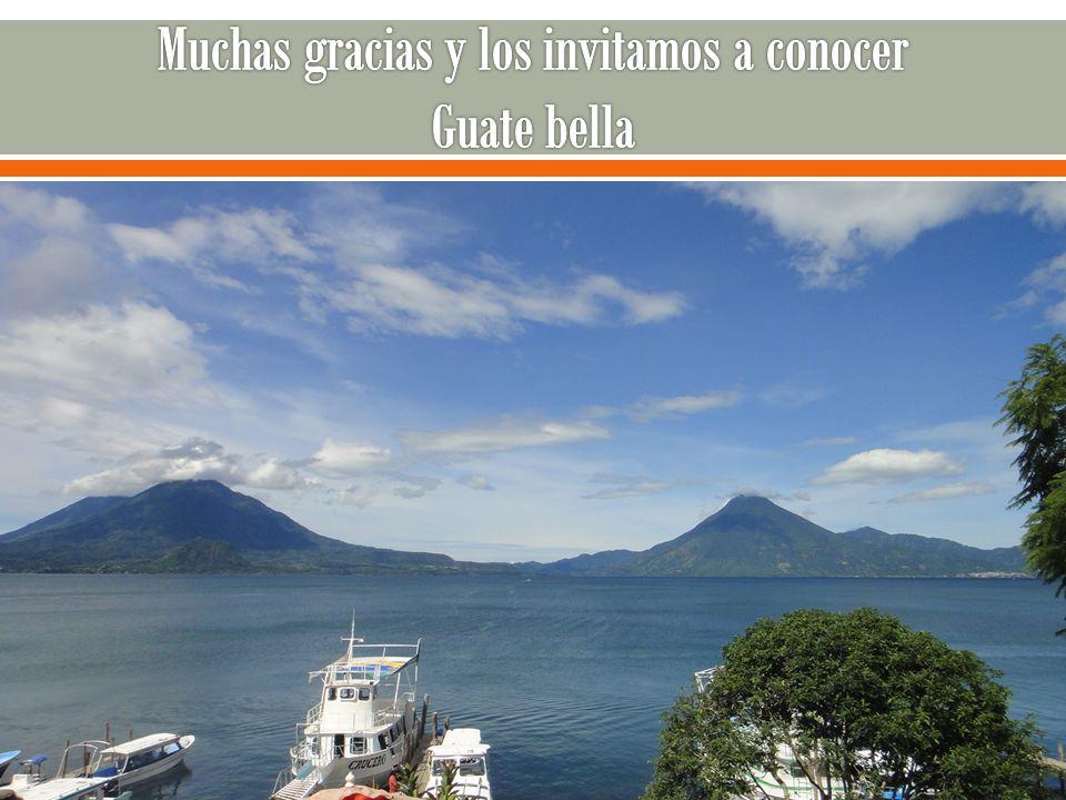 Muchas gracias y los invitamos a conocer Guate bella