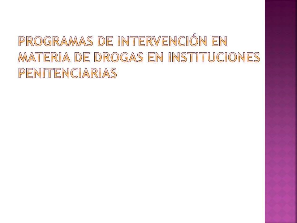 PROGRAMAS DE INTERVENCIÓN EN MATERIA DE DROGAS EN INSTITUCIONES PENITENCIARIAS