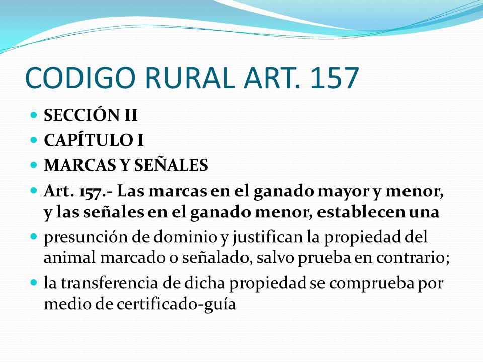 CODIGO RURAL ART. 157 SECCIÓN II CAPÍTULO I MARCAS Y SEÑALES