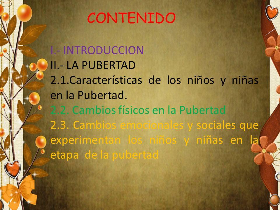 La Pubertad CONTENIDO I.- INTRODUCCION II.- LA PUBERTAD