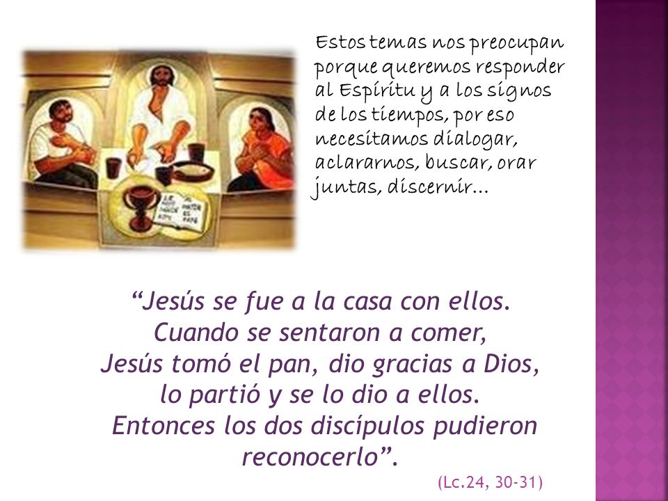 Jesús se fue a la casa con ellos. Cuando se sentaron a comer,