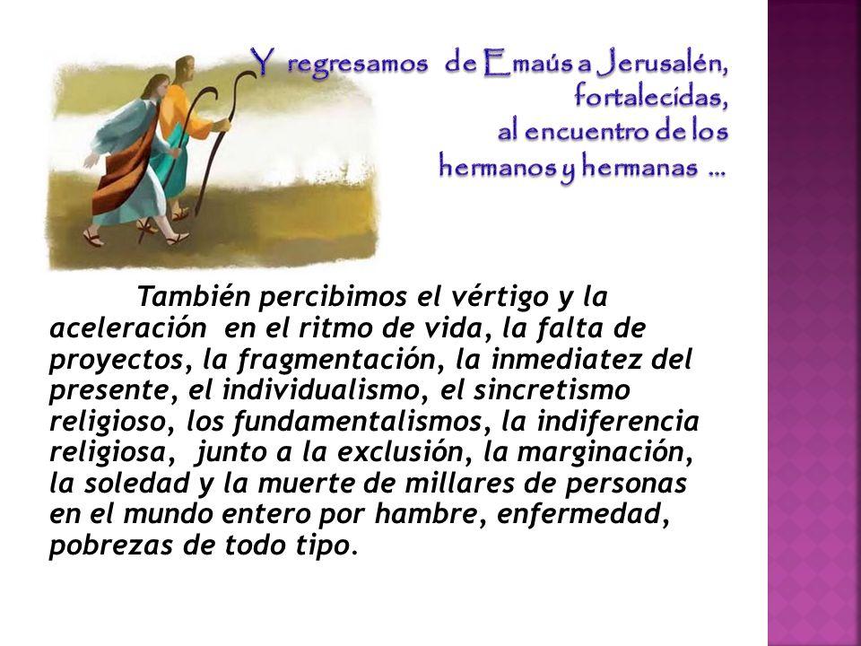 Y regresamos de Emaús a Jerusalén, fortalecidas, al encuentro de los hermanos y hermanas …