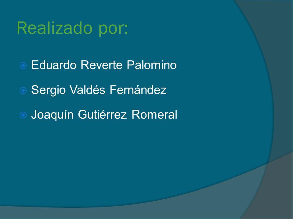 Realizado por: Eduardo Reverte Palomino Sergio Valdés Fernández