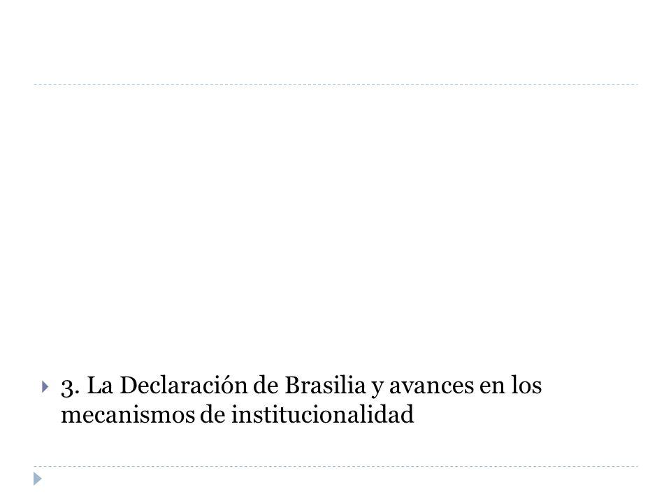 3. La Declaración de Brasilia y avances en los mecanismos de institucionalidad