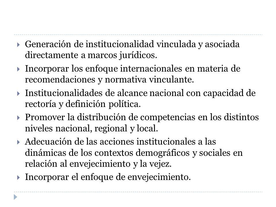 Generación de institucionalidad vinculada y asociada directamente a marcos jurídicos.