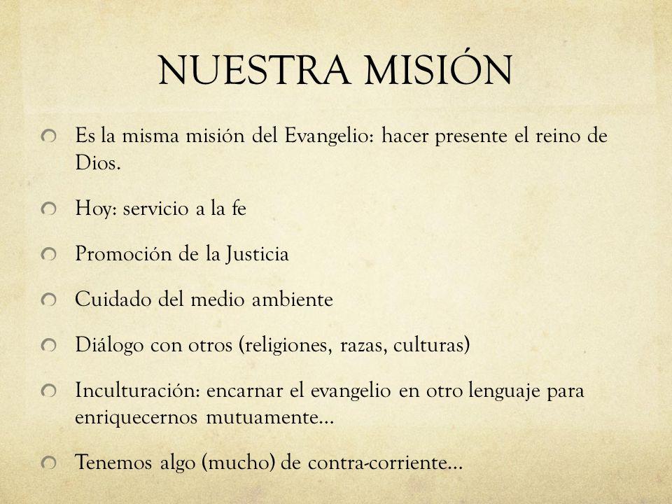 NUESTRA MISIÓN Es la misma misión del Evangelio: hacer presente el reino de Dios. Hoy: servicio a la fe.
