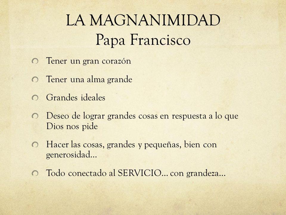 LA MAGNANIMIDAD Papa Francisco
