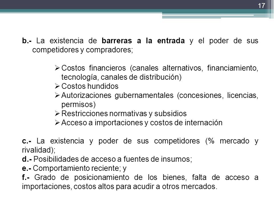 b.- La existencia de barreras a la entrada y el poder de sus competidores y compradores;
