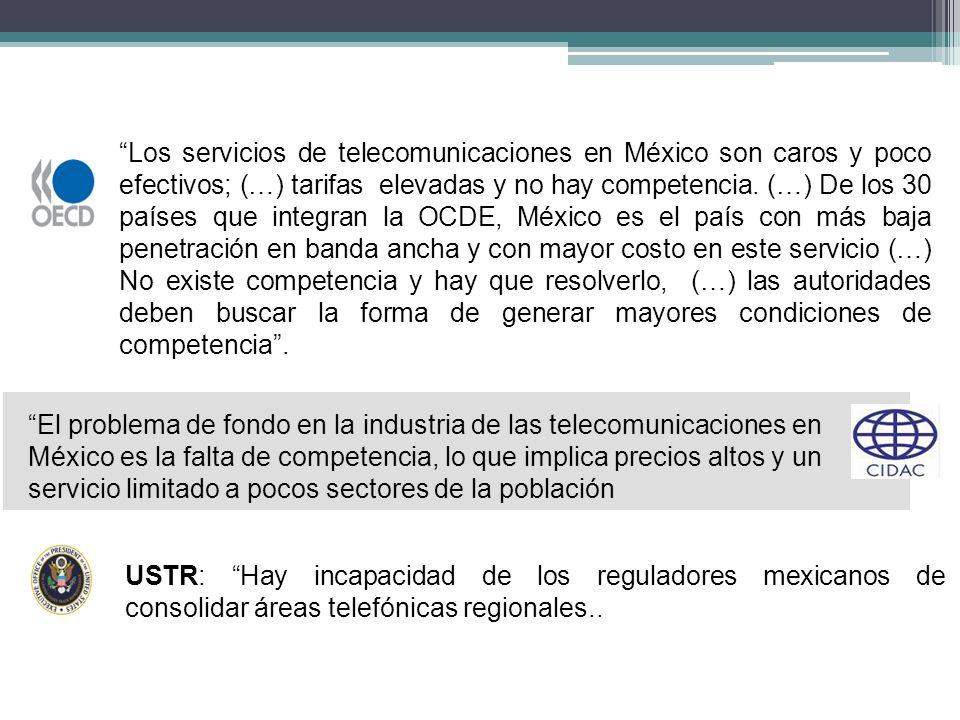 Los servicios de telecomunicaciones en México son caros y poco efectivos; (…) tarifas elevadas y no hay competencia. (…) De los 30 países que integran la OCDE, México es el país con más baja penetración en banda ancha y con mayor costo en este servicio (…) No existe competencia y hay que resolverlo, (…) las autoridades deben buscar la forma de generar mayores condiciones de competencia .