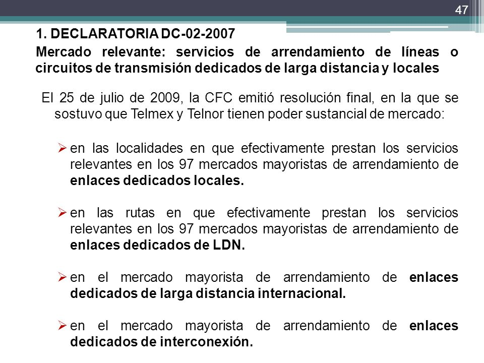 1. DECLARATORIA DC-02-2007 Mercado relevante: servicios de arrendamiento de líneas o circuitos de transmisión dedicados de larga distancia y locales.