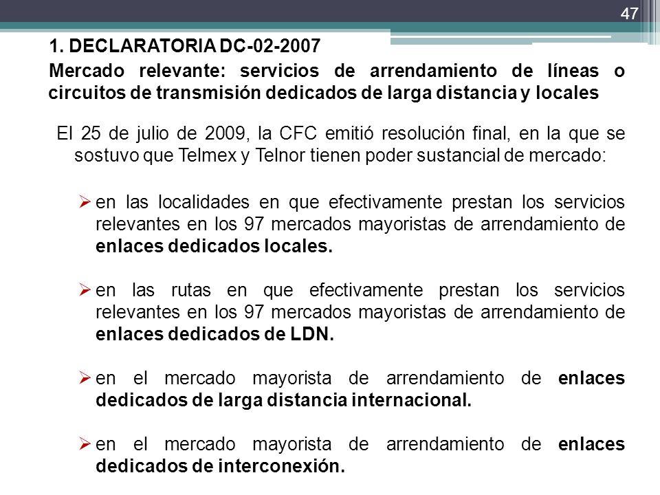 1. DECLARATORIA DC-02-2007Mercado relevante: servicios de arrendamiento de líneas o circuitos de transmisión dedicados de larga distancia y locales.