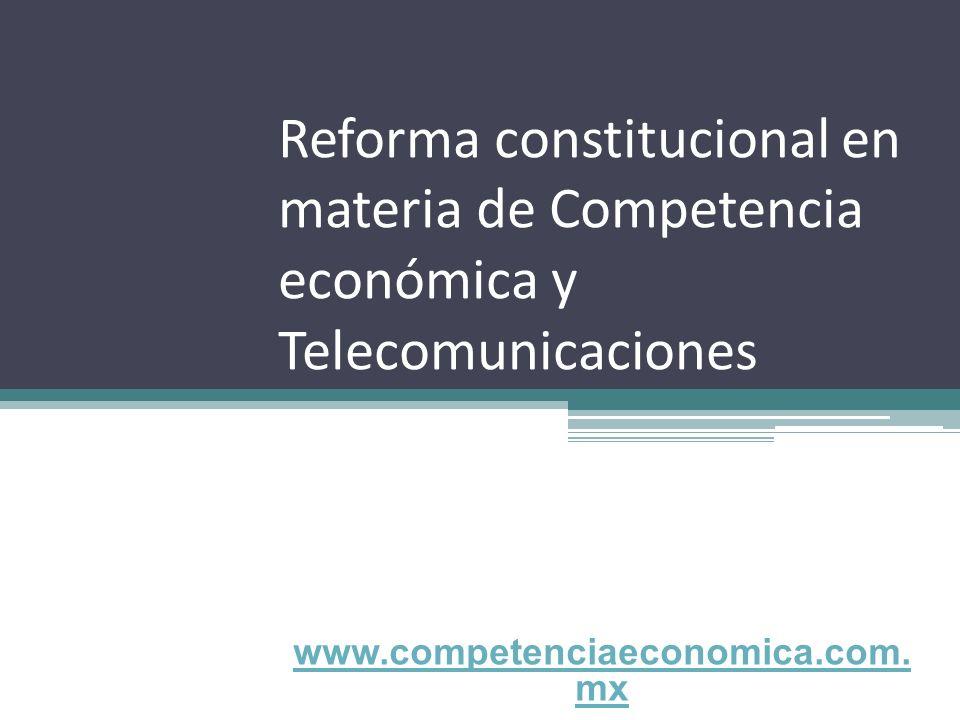 Reforma constitucional en materia de Competencia económica y Telecomunicaciones