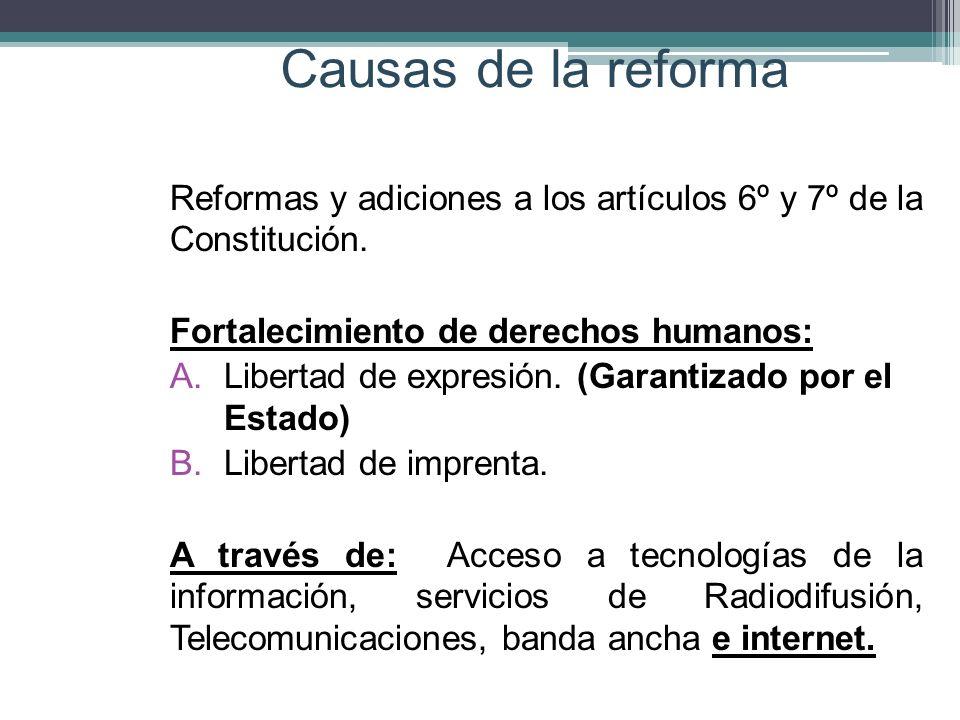 Causas de la reforma Reformas y adiciones a los artículos 6º y 7º de la Constitución. Fortalecimiento de derechos humanos: