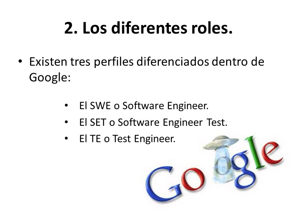 2. Los diferentes roles. Existen tres perfiles diferenciados dentro de Google: El SWE o Software Engineer.