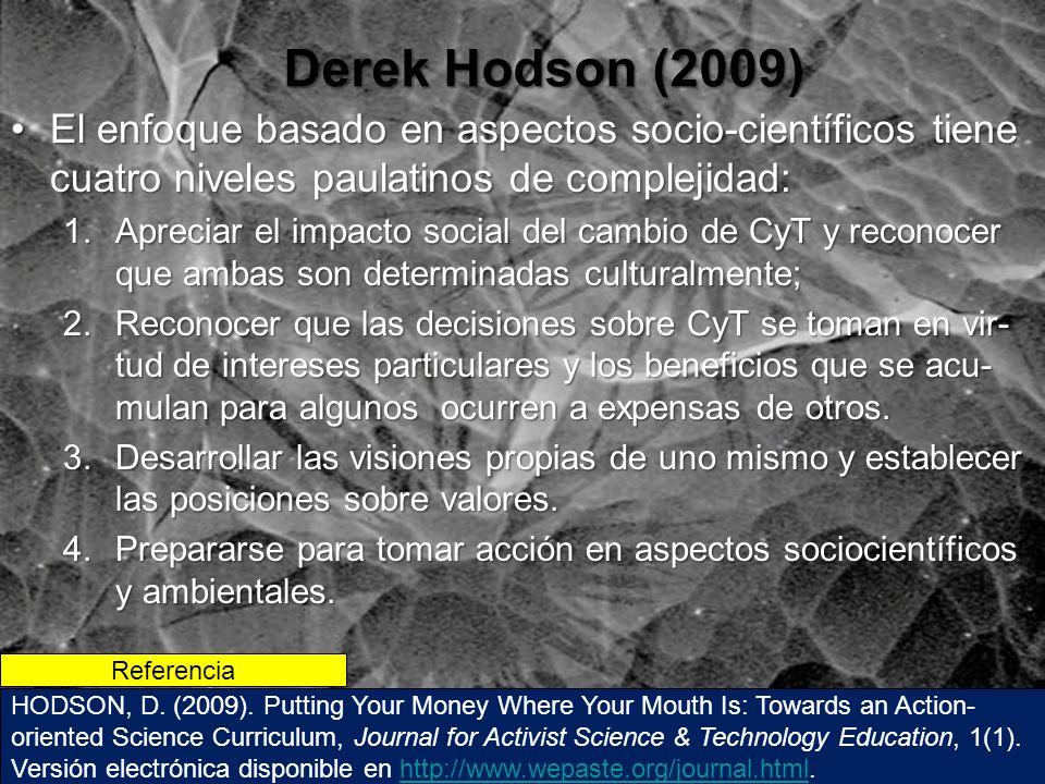 Derek Hodson (2009) El enfoque basado en aspectos socio-científicos tiene cuatro niveles paulatinos de complejidad: