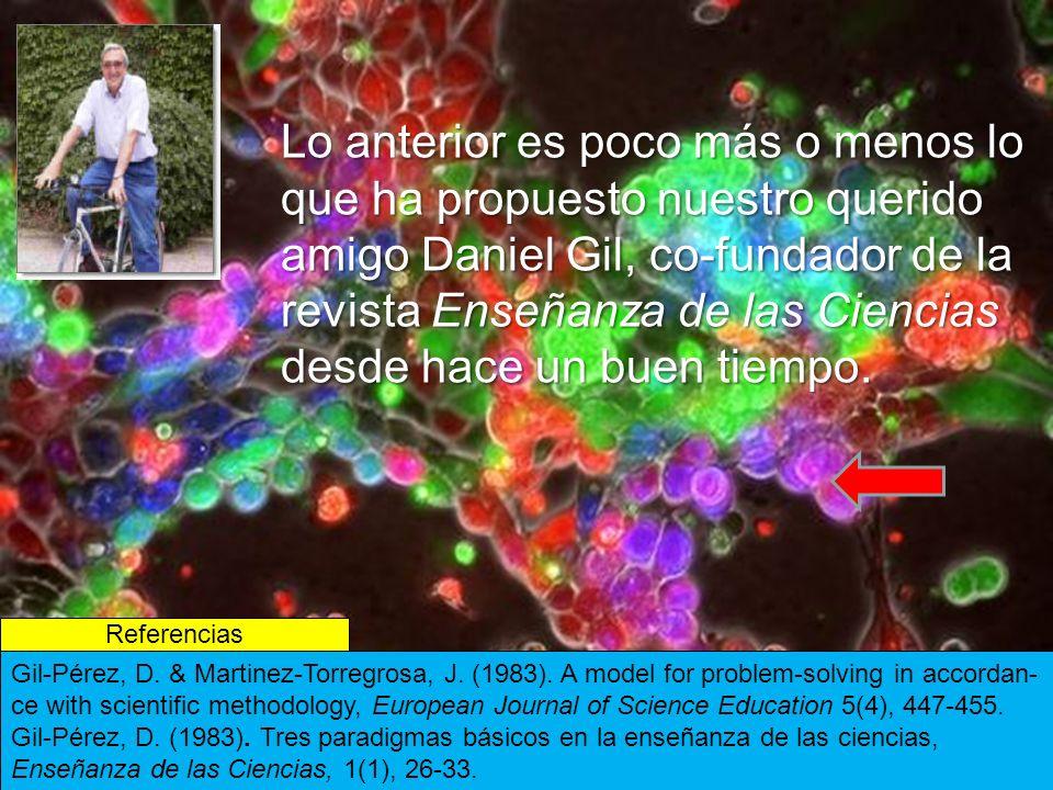 Lo anterior es poco más o menos lo que ha propuesto nuestro querido amigo Daniel Gil, co-fundador de la revista Enseñanza de las Ciencias desde hace un buen tiempo.