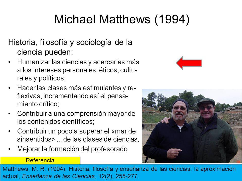Michael Matthews (1994) Historia, filosofía y sociología de la ciencia pueden: