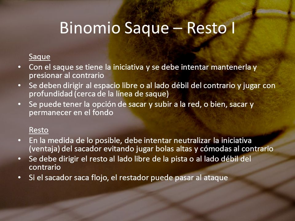 Binomio Saque – Resto ISaque. Con el saque se tiene la iniciativa y se debe intentar mantenerla y presionar al contrario.