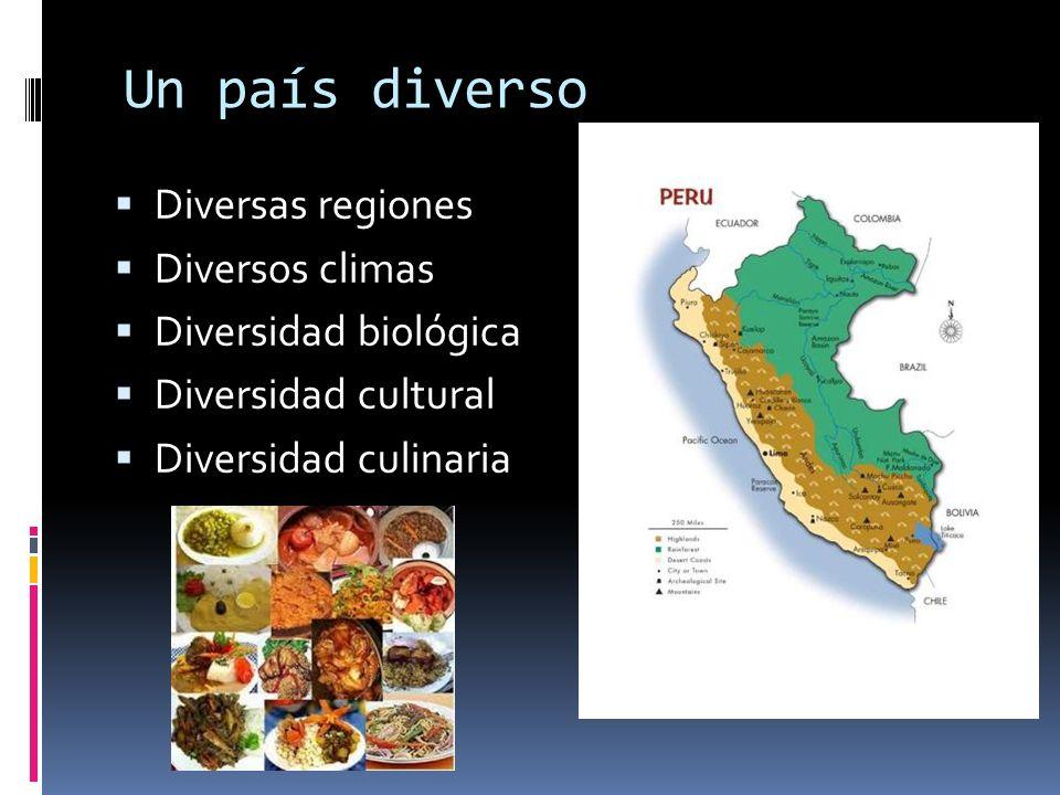 Un país diverso Diversas regiones Diversos climas Diversidad biológica