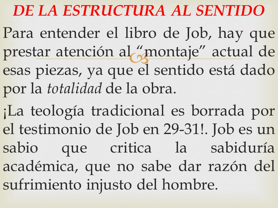 DE LA ESTRUCTURA AL SENTIDO Para entender el libro de Job, hay que prestar atención al montaje actual de esas piezas, ya que el sentido está dado por la totalidad de la obra.