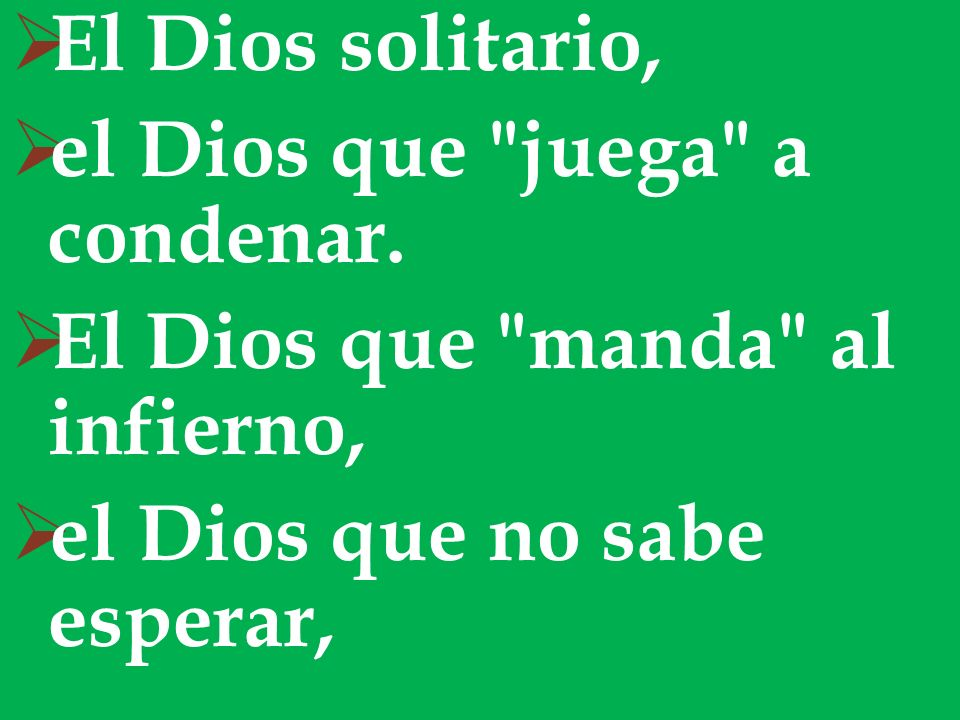 El Dios solitario, el Dios que juega a condenar.