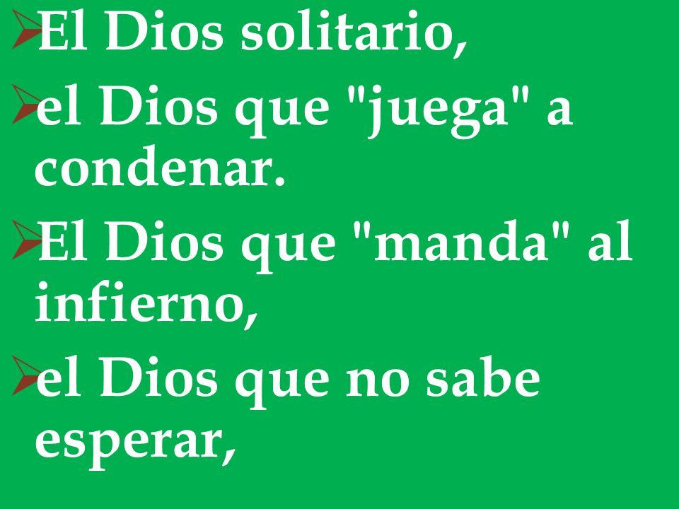 El Dios solitario,el Dios que juega a condenar.