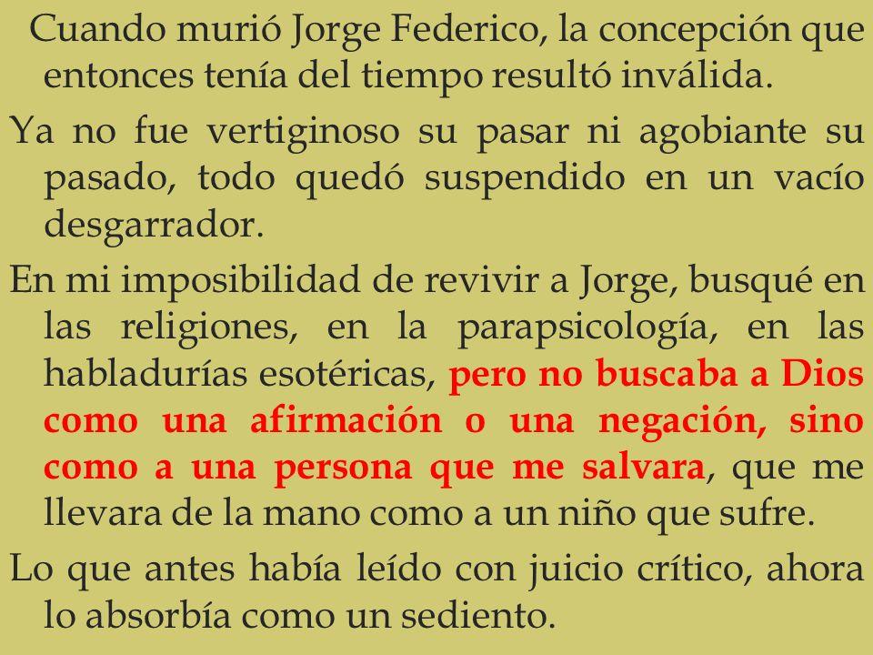 Cuando murió Jorge Federico, la concepción que entonces tenía del tiempo resultó inválida.