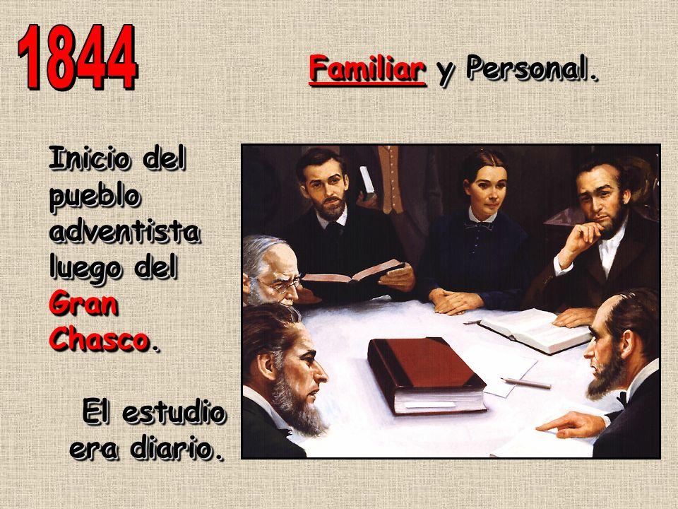1844 Familiar y Personal. Inicio del pueblo adventista luego del Gran Chasco.