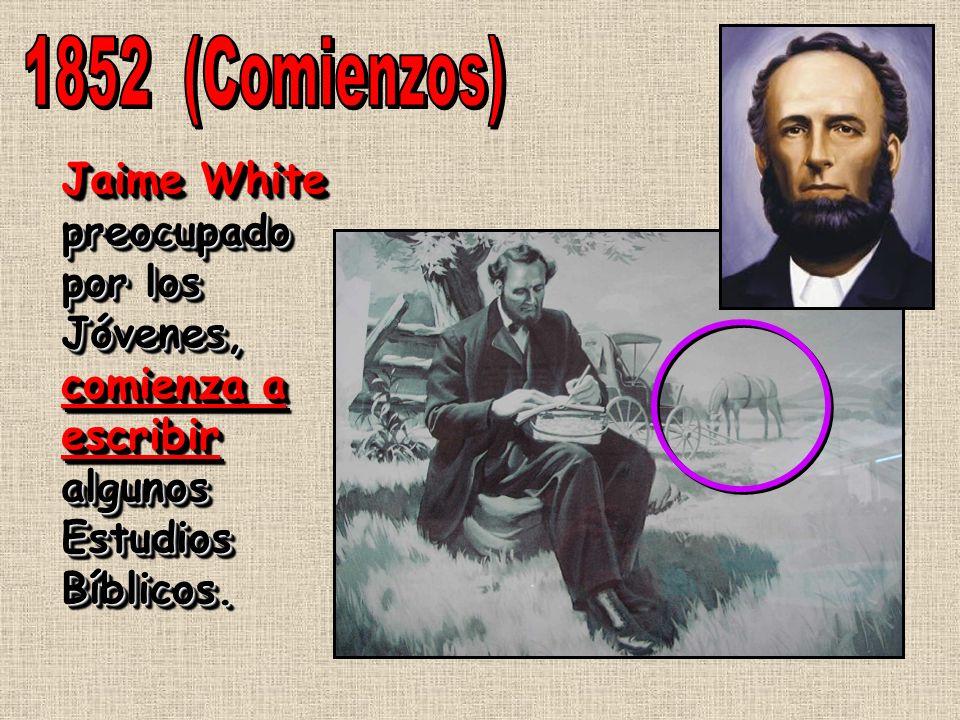 1852 (Comienzos) Jaime White preocupado por los Jóvenes, comienza a escribir algunos Estudios Bíblicos.