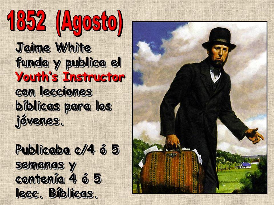 1852 (Agosto) Jaime White funda y publica el Youth's Instructor con lecciones bíblicas para los jóvenes.