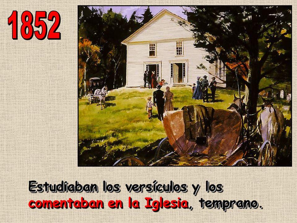 1852 Estudiaban los versículos y los comentaban en la Iglesia, temprano.