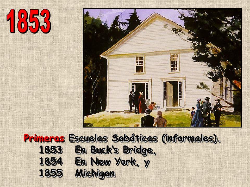 1853 Primeras Escuelas Sabáticas (informales). 1853 En Buck's Bridge,