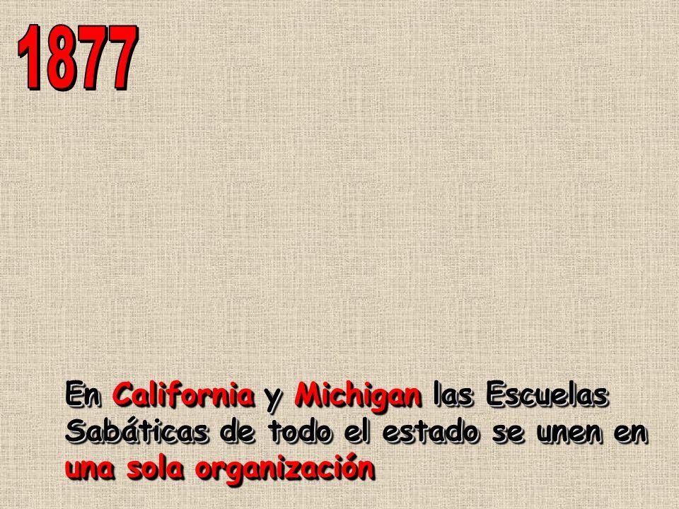1877 En California y Michigan las Escuelas Sabáticas de todo el estado se unen en una sola organización.