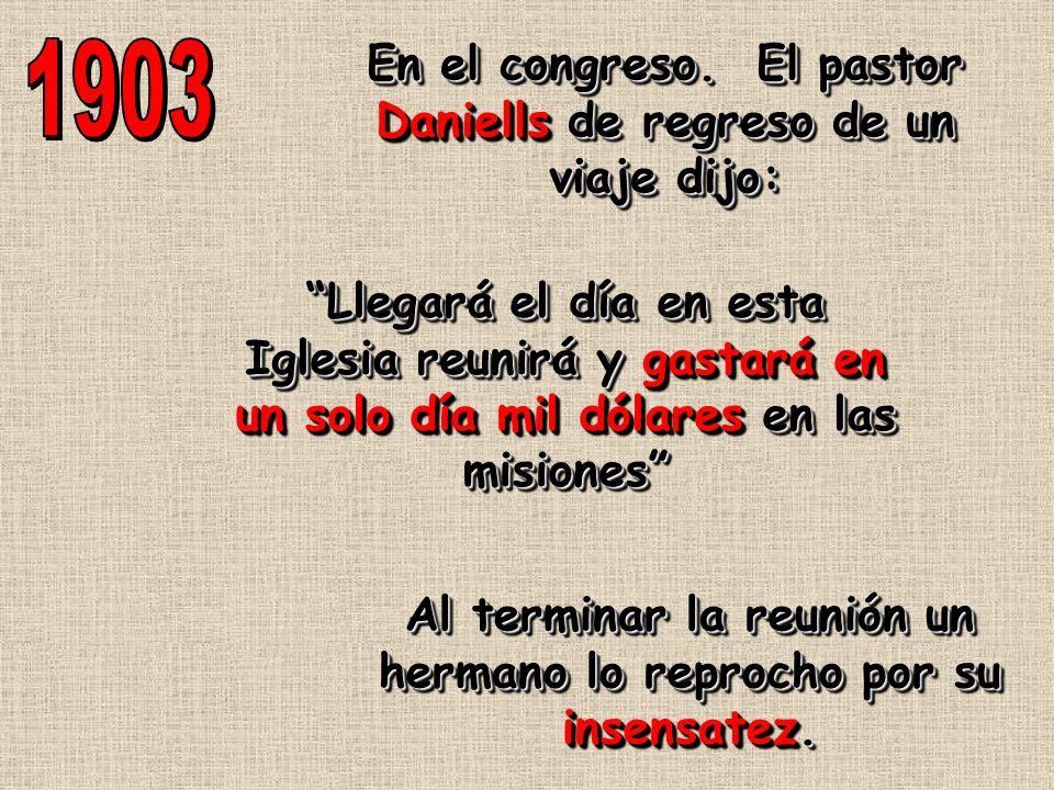 1903 En el congreso. El pastor Daniells de regreso de un viaje dijo: