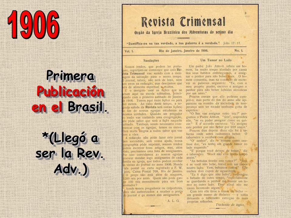 Primera Publicación en el Brasil. *(Llegó a ser la Rev. Adv.)