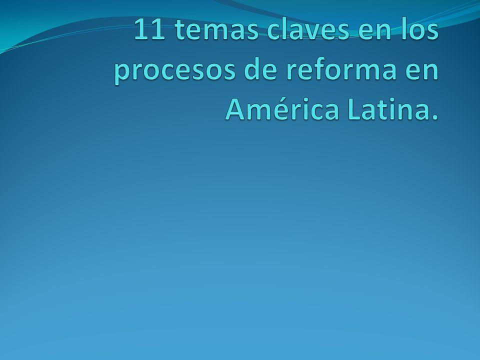 11 temas claves en los procesos de reforma en América Latina.