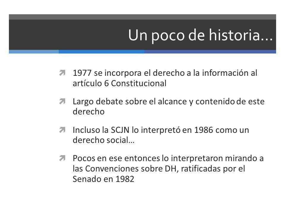 Un poco de historia… 1977 se incorpora el derecho a la información al artículo 6 Constitucional.