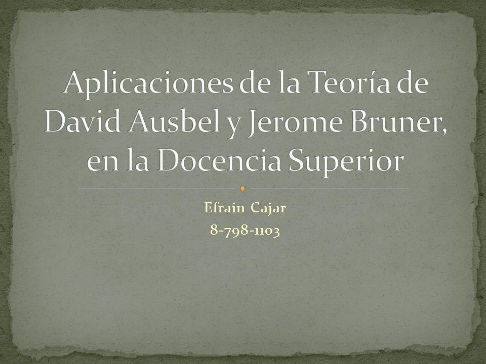 Aplicaciones de la Teoría de David Ausbel y Jerome Bruner, en la Docencia Superior