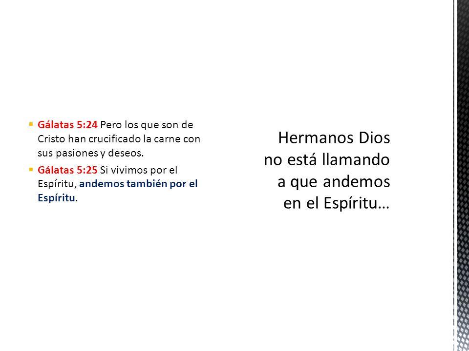 Hermanos Dios no está llamando a que andemos en el Espíritu…