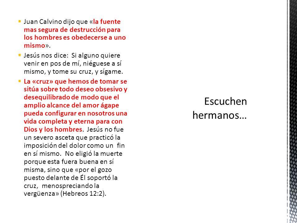 Juan Calvino dijo que «la fuente mas segura de destrucción para los hombres es obedecerse a uno mismo».