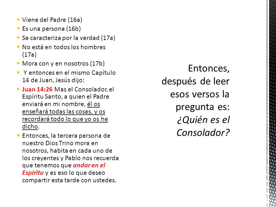 Viene del Padre (16a) Es una persona (16b) Se caracteriza por la verdad (17a) No está en todos los hombres (17a)