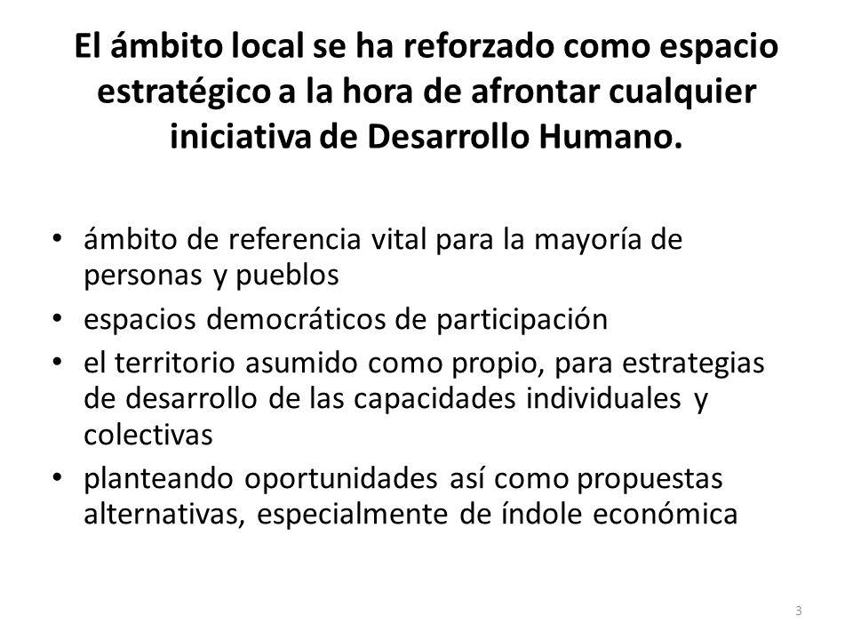 El ámbito local se ha reforzado como espacio estratégico a la hora de afrontar cualquier iniciativa de Desarrollo Humano.