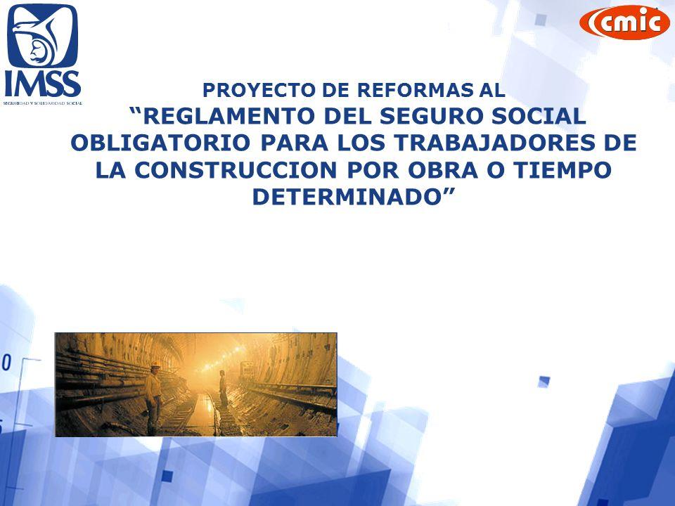 PROYECTO DE REFORMAS AL REGLAMENTO DEL SEGURO SOCIAL OBLIGATORIO PARA LOS TRABAJADORES DE LA CONSTRUCCION POR OBRA O TIEMPO DETERMINADO