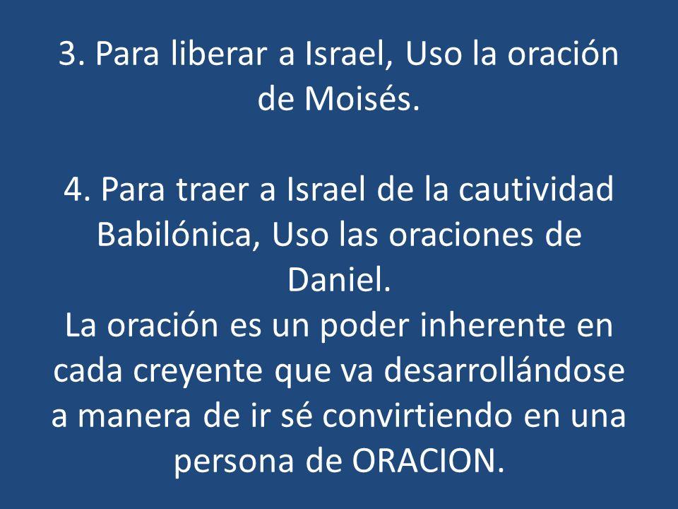 3. Para liberar a Israel, Uso la oración de Moisés. 4