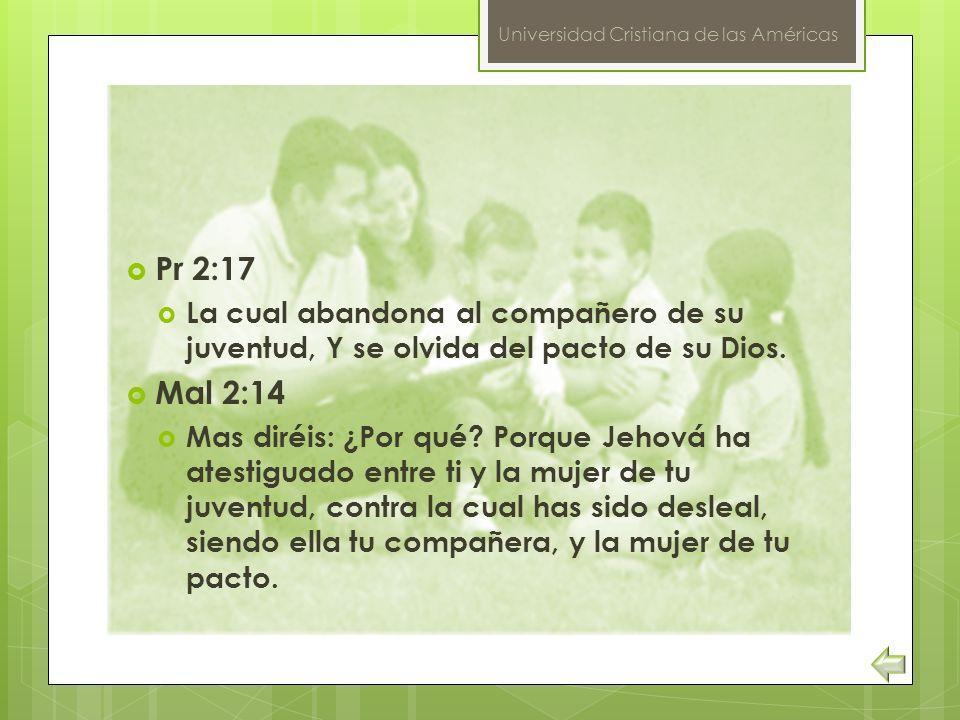 Pr 2:17 La cual abandona al compañero de su juventud, Y se olvida del pacto de su Dios. Mal 2:14.