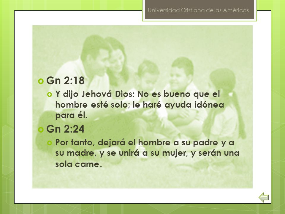 Gn 2:18 Y dijo Jehová Dios: No es bueno que el hombre esté solo; le haré ayuda idónea para él. Gn 2:24.