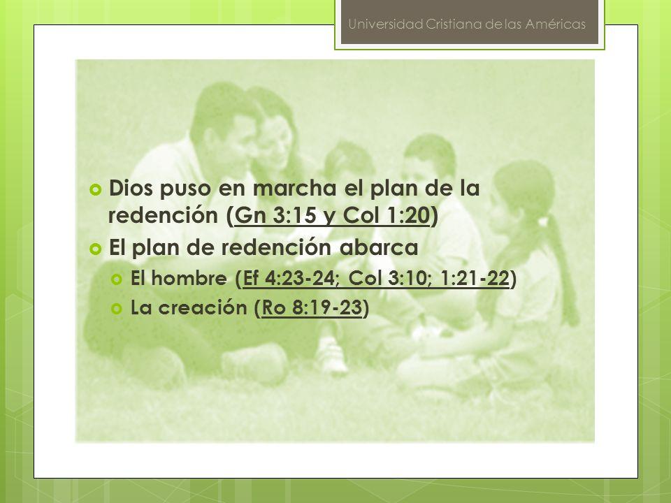 Dios puso en marcha el plan de la redención (Gn 3:15 y Col 1:20)