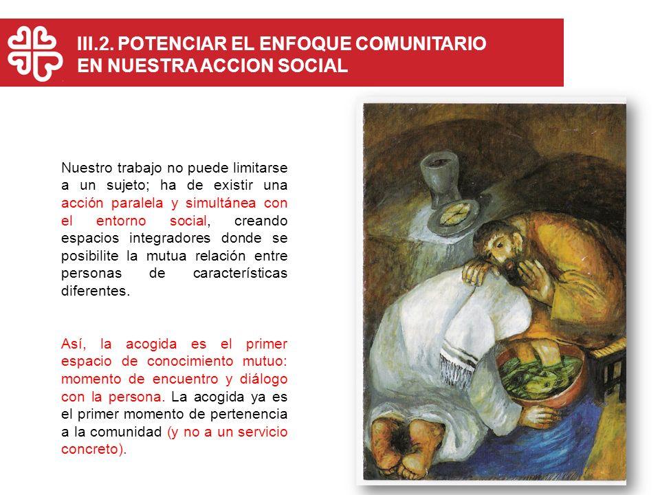 III.2. POTENCIAR EL ENFOQUE COMUNITARIO EN NUESTRA ACCION SOCIAL
